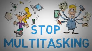Stop Multitasking.
