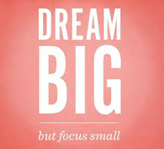 Dream Big, But Focus Small