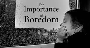 The Importance Of Boredom