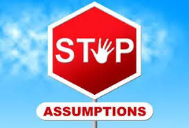 6. Don't Make Assumptions